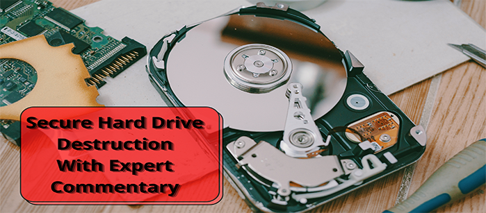 Secure Hard Drive Destruction with Expert Commentary